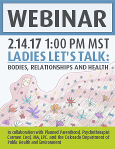 Webinar: Ladies, Let's Talk: Bodies, Relationships, and Health. February 14th 2017 1pm MST